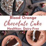 Pinterest image for blood orange chocolate cake - collage pin 2.